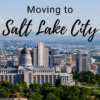 Moving to Salt Lake City, UT – A Wasatch City Guide