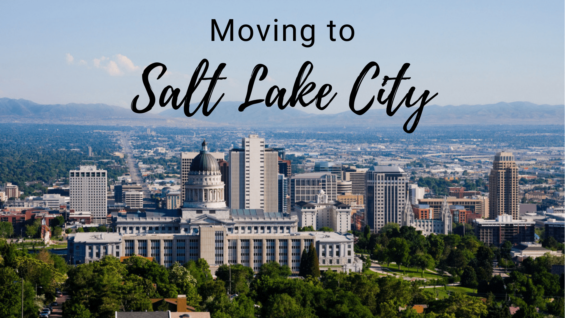 Moving To Salt Lake City, UT   A Wasatch City Guide