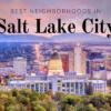 Best Salt Lake City Neighborhoods – The Ultimate Guide