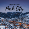 Moving to Park City, UT | Everything You Should Know