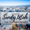 Living in Sandy, Utah — The Complete Guide