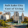 Salt Lake City Cost of Living – What You Need to Know in 2019