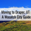 Moving to Draper, UT – A Wasatch City Guide
