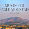 Moving to Eagle Mountain, UT – 2019 Guide