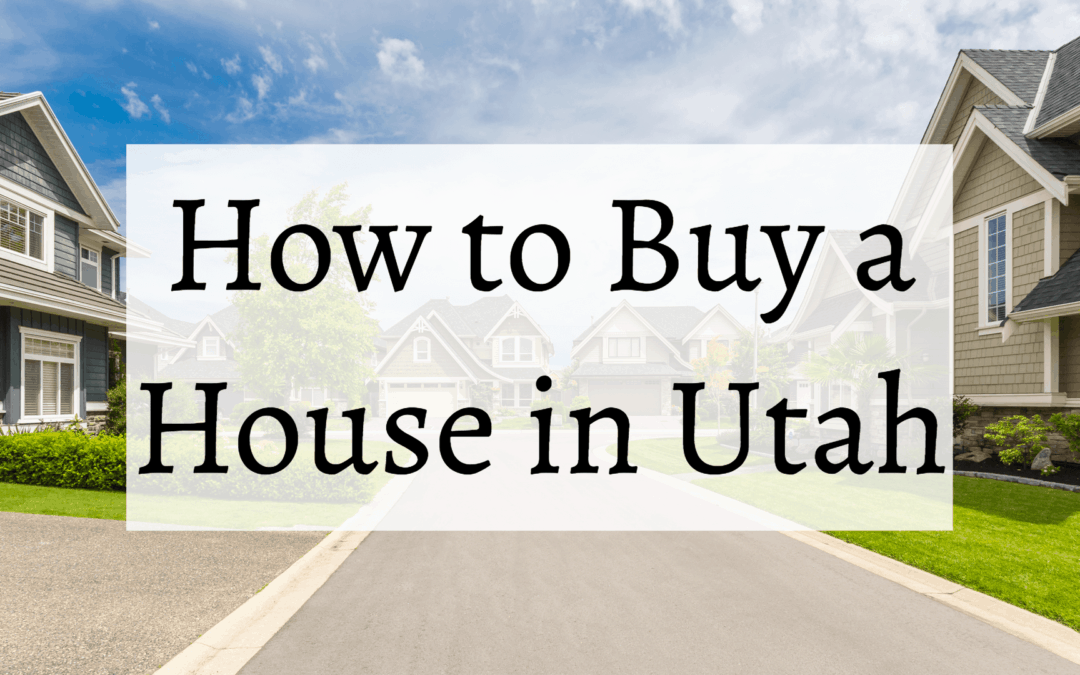 The Complete Guide to Buying a House in Utah (2019)