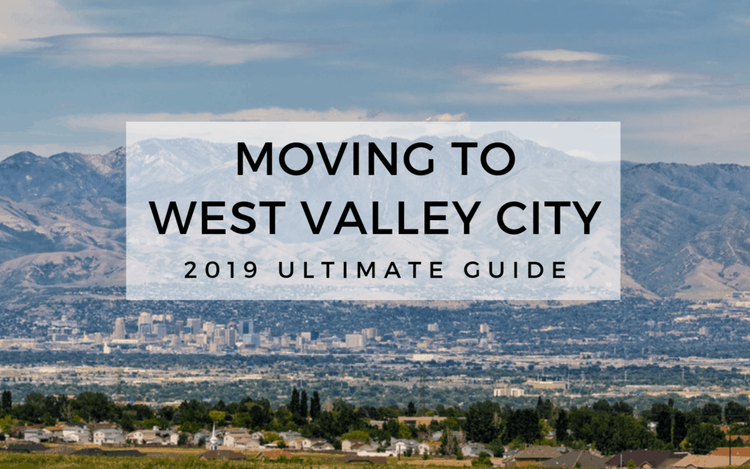 Moving to West Valley City, UT | 2019 Ultimate Guide