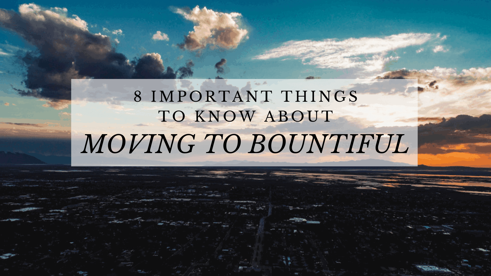 8 Important Things to Know About Moving to Bountiful