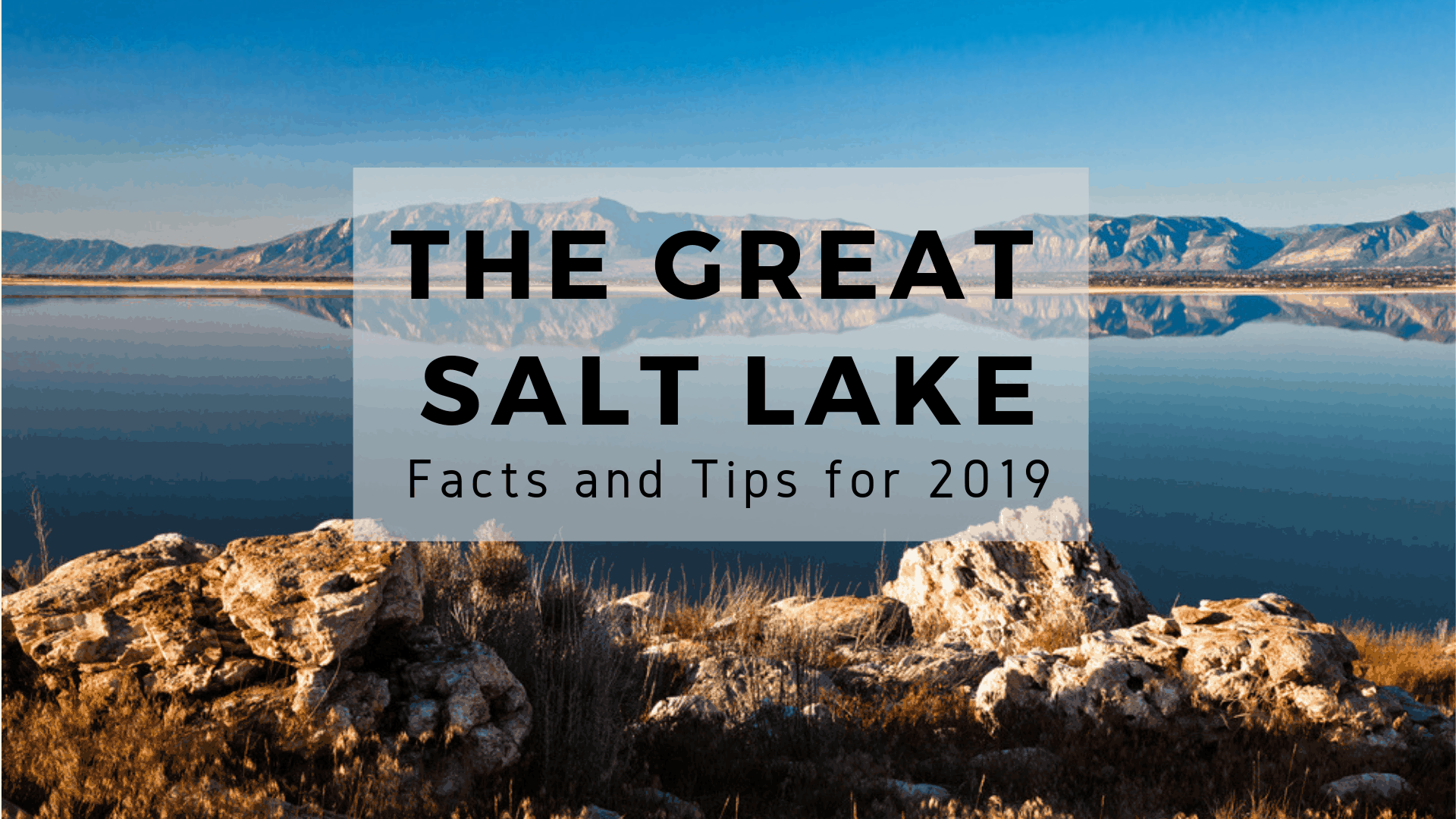 The Great Salt Lake - Facts & Tips 2019