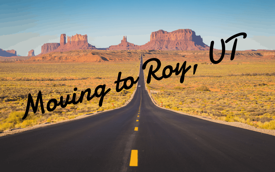 Moving to & Living in Roy Utah | 2019 Ultimate Guide
