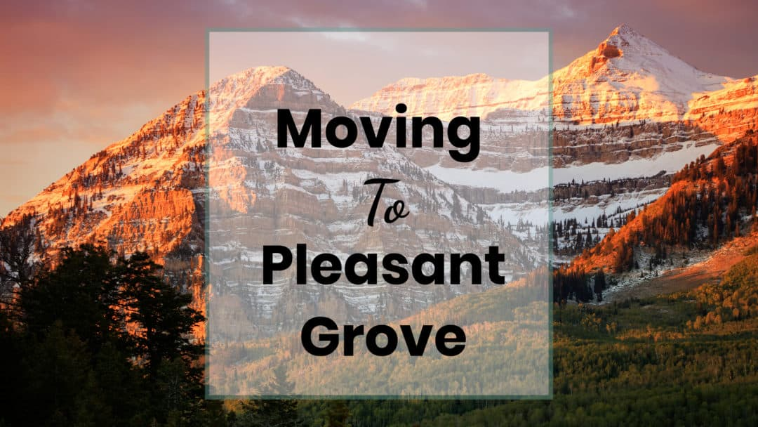Moving To Pleasant Grove UT (2019) | Top Reasons to Live There | Wasatch Moving Company