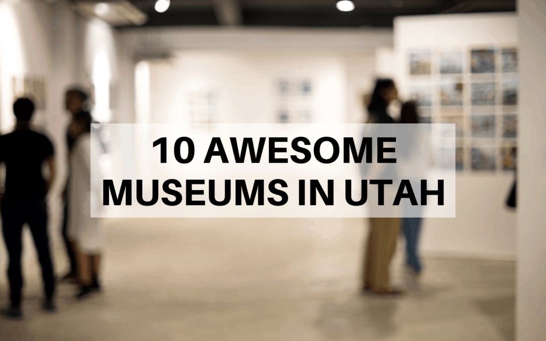 10 AWESOME Museums in Utah | (2019) VISITORS Guide with Tips
