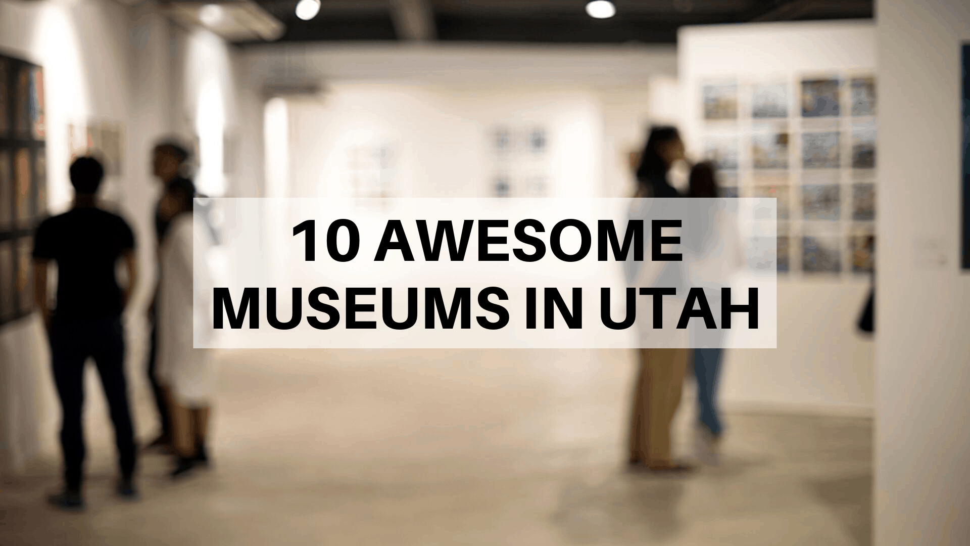 10 Awesome Museums in Utah