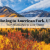 Moving to American Fork, UT (2019) | TOP REASONS to Live There