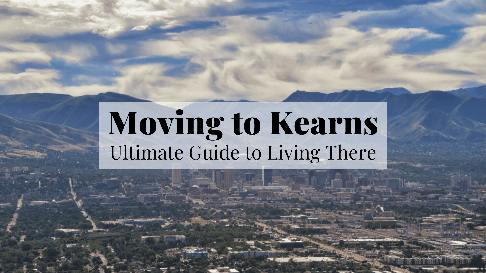 Moving to Kearns - Ultimate Guide to Living There