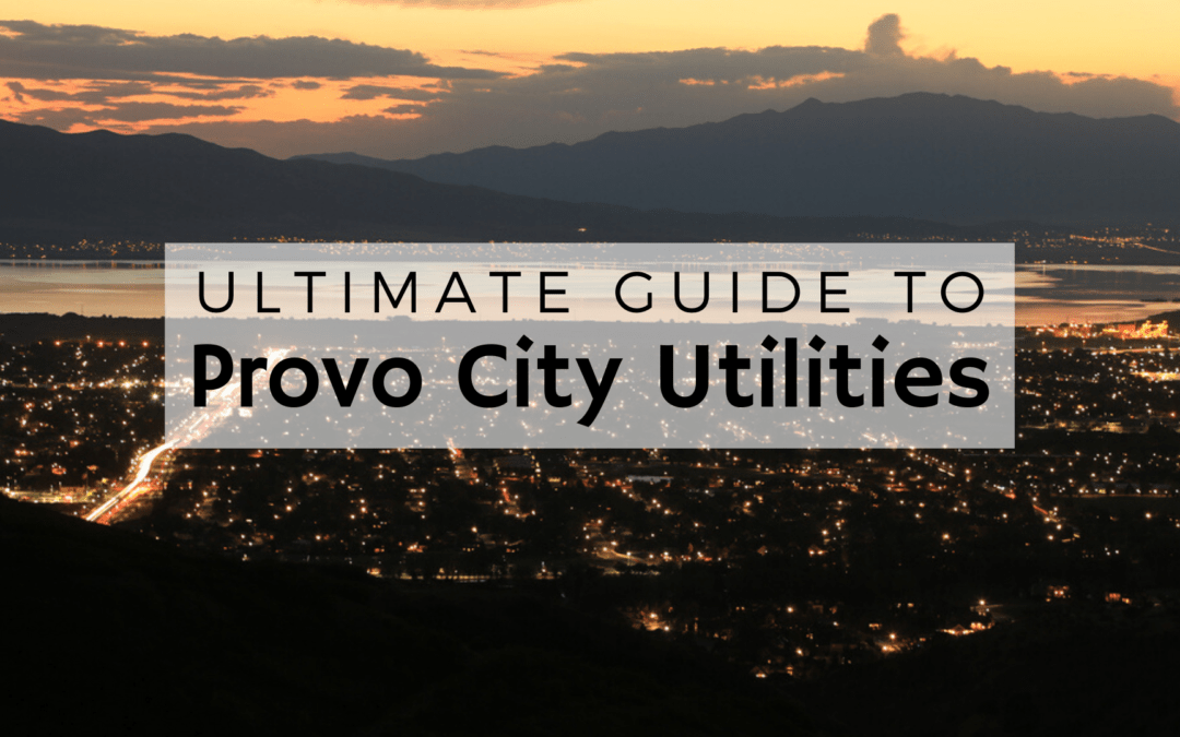 ULTIMATE Guide to Provo City Utilities (2020) | Electric, Water, Gas, Internet, & Waste Management