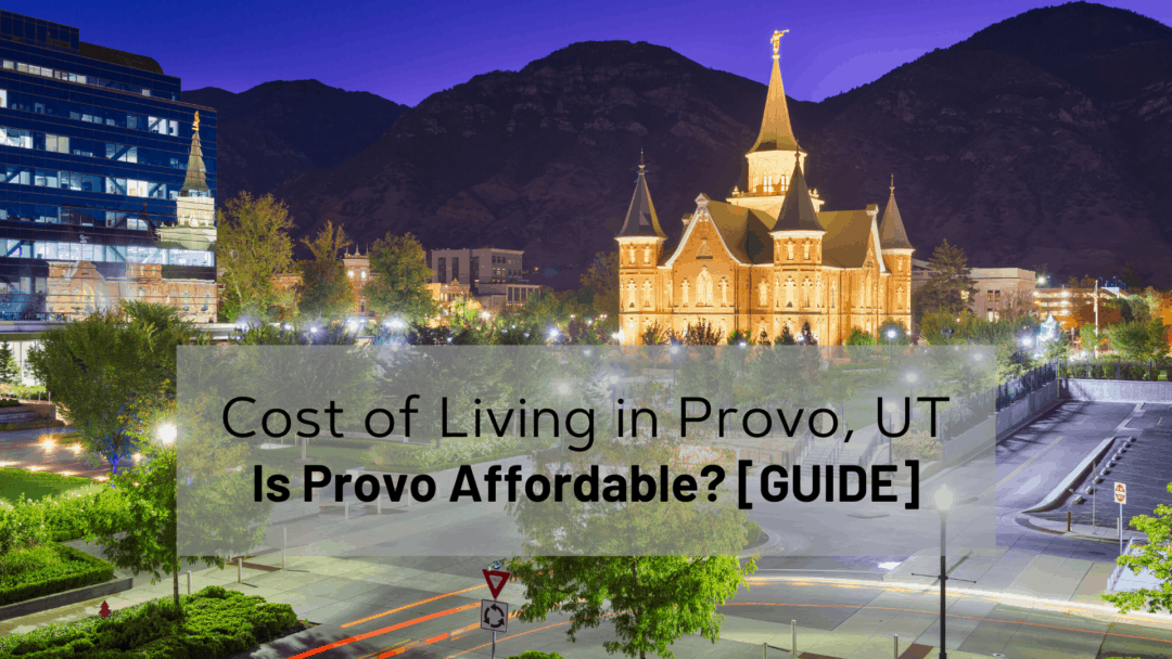Cost of Living in Provo UT (2020) 💰 | Is Provo Affordable? [GUIDE] 📰