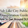 Salt Lake City Public Transportation Guide [2020] | How to Get Around SLC