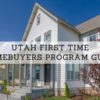 Utah First Time Home Buyers Program GUIDE [2020] 🏠| How to Get UT Homebuyer Assistance {data, programs, tips, etc}